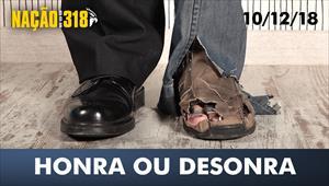 Honra ou desonra - Nação dos 318 - 10/12/18