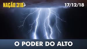 O poder do Alto - Nação dos 318 - 17/12/18