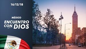 Encuentro con Dios - 16/12/18 - Mexico