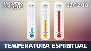 Encontro com Deus - 23/12/18 - Temperatura espiritual