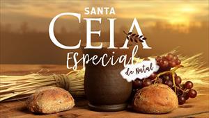 Santa Ceia Especial de Natal - 25/12/18