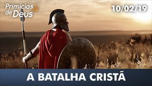 A batalha cristã - Primícias de Deus - 10/02/19