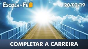 Completar a carreira - Escola da Fé - 20/02/19