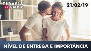Nível de entrega e importância - Terapia do amor - 21/02/19