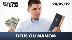 Deus ou Mamom - Encontro com Deus - 24/02/19