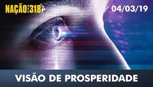 Visão de prosperidade - Nação dos 318 - 04/03/19