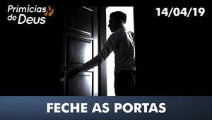 Feche as portas - Primícias de Deus - 14/04/19