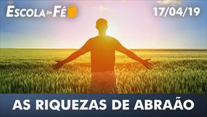 As riquezas de Abraão - Escola da fé - 17/04/19