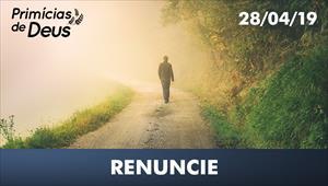Renuncie - Primícias de Deus – 28/04/19