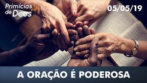 A oração é poderosa - Primícias de Deus - 05/05/19