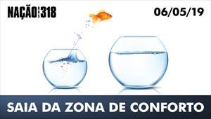 Saia da zona de conforto - Nação dos 318 - 06/05/19