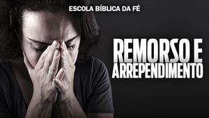 Escola Bíblica da Fé - EBF - Remorso e Arrependimento