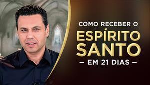 Como receber o Espírito Santo em 21 dias - Jejum de Daniel