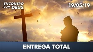 Entrega total - Encontro com Deus - 19/05/19