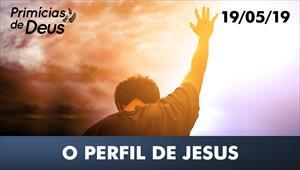 O perfil de Jesus - Primícias de Deus – 19/05/19