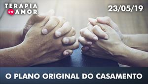 O plano original do casamento - Terapia do Amor - 23/05/19