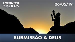 Submissão a Deus - Encontro com Deus - 26/05/19