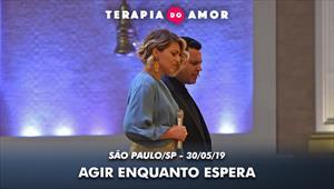 Agir enquanto espera - Terapia do amor - 30/05/19