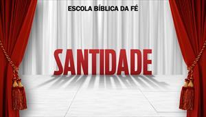 Escola Bíblica da Fé - EBF - Santidade