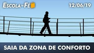 Saia da zona de conforto - Escola da Fé - 12/06/19