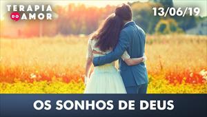 Os sonhos de Deus - Terapia do amor - 13/06/19