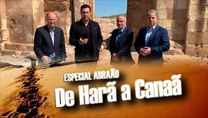 Especial Abraão - De Harã a Canaã