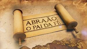Reportagens especiais - Abraão, o pai da Fé