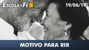 Motivo para rir - Escola da fé - 19/06/19