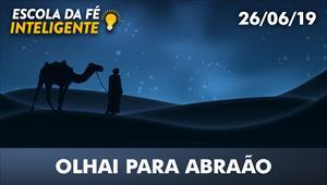 Olhai para Abraão - Escola da Fé - 26/06/19