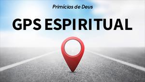 GPS espiritual - Primícias de Deus - 04/08/19