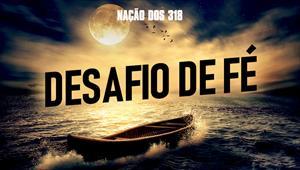 Desafio de fé - Nação dos 318 - 05/08/19