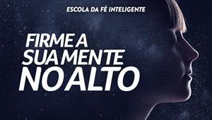 Firme a sua mente no Alto - Escola da Fé inteligente - 14/08/19