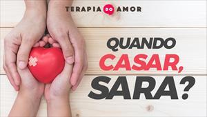 Quando casar, sara? - Terapia do amor - 15/08/19