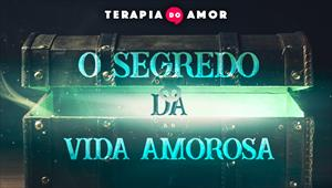 O segredo da vida amorosa - Terapia do amor - 22/08/19