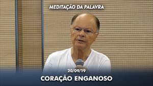 Coração enganoso - 20/09/19 - Meditação da Palavra
