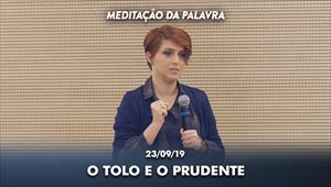 O tolo e o prudente - 23/09/19 - Meditação da Palavra