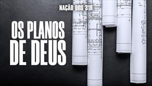 Os Planos de Deus - Nação dos 318 - 23/09/19