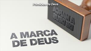 A marca de Deus - Primícias de Deus - 29/09/19
