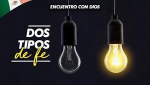 Dos tipos de fe - Encuentro con Dios - 07/07/19 - México