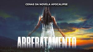 Cenas da novela Apocalipse - Arrebatamento