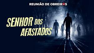 Senhor dos afastados - Reunião de obreiros direto da Bahia - 05/10/19