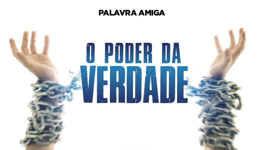 O poder da verdade - Palavra Amiga - 04/10/19