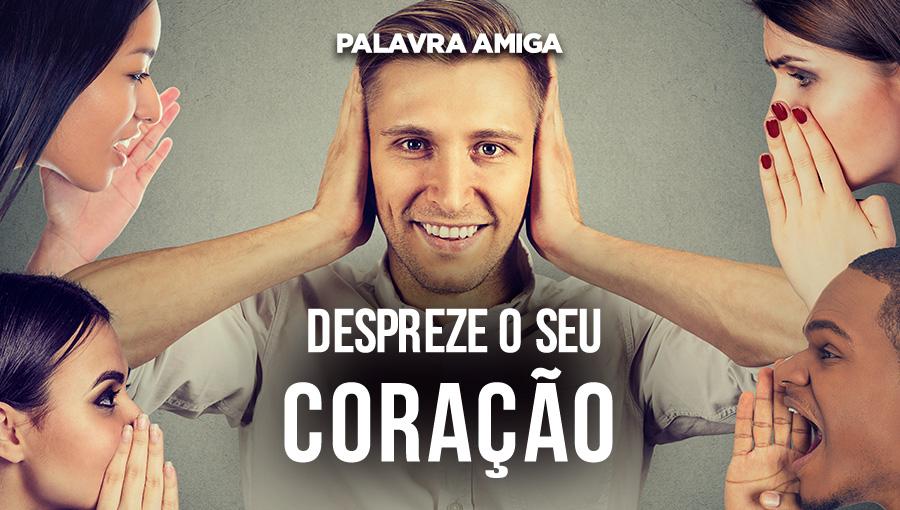 Despreze o seu coração - Palavra Amiga - 08/10/19