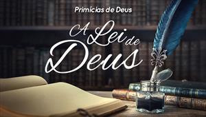 A lei de Deus - Primícias de Deus - 06/10/19