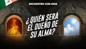 ¿Quién será el dueño de su alma? -  Encuentro con Dios - 14/07/19 - México