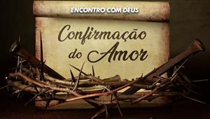 A confirmação do amor - Encontro com Deus - 13/10/19