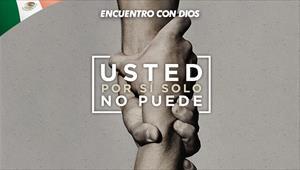 Usted por sí solo no puede - Encuentro con Dios - 21/07/19 - México