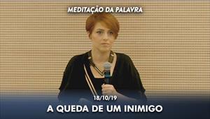 A queda de um inimigo - Meditação da Palavra - 18/10/19