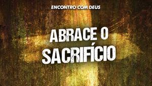 Abrace o sacrifício - Encontro com Deus - 20/10/19