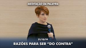 """Razões para ser """"do contra"""" - Meditação da Palavra - 21/10/19"""